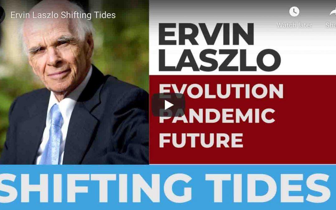 Ervin Laszlo Shifting Tides – Video